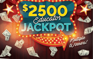 Win a $2500 Educator Jackpot!